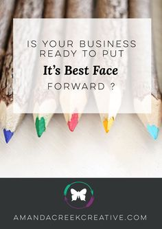 Is your business ready to put its best face forward? | Amanda Creek Creative