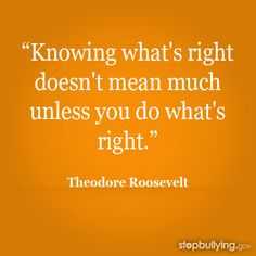 """Knowing what's right doesn't mean much unless you do what's right."" -Theodore Roosevelt #stopbullying"
