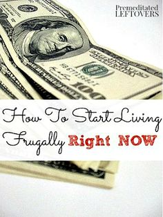 Living frugally is a process, but there are some steps you can take to cut your spending now. Here is are some tips on How to Start Being Frugal Right Now.
