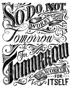 Cory Say | Typography | So do not worry about tomorrow, for tomorrow will worry for itself