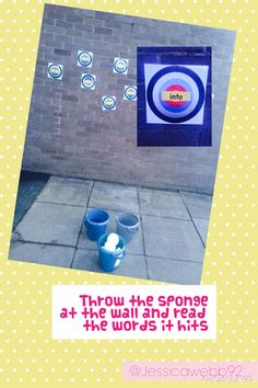 Throwing sponges at words on the wall! EYFS Could use for number recognition, shapes, people.