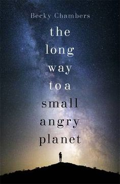 """""""The Long Way to a Small, Angry Planet"""" by Becky Chambers"""