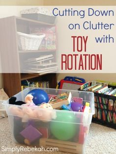 Cutting Down on Clutter with Toy Rotation - Simply Rebekah Toy Organization, Organizing, Toy Rooms, Toy Storage, Clean Up, Getting Organized, Homemaking, Declutter, Clean House
