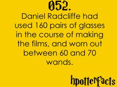 Harry Potter facts. ((Actually it was more like 80 wands. He  likes to drum them on things.))