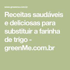 Receitas saudáveis e deliciosas para substituir a farinha de trigo - greenMe.com.br