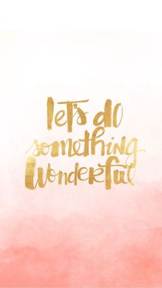 'lets do something wonderful' Motivational quotes. iPhone Wallpaper to make you smile. Cute Quotes, Words Quotes, Sayings, Bible Quotes, Positive Quotes, Motivational Quotes, Inspirational Quotes, The Words, Pretty Words