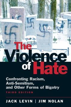 The Violence of Hate: Confronting Racism, Anti-Semitism, and Other Forms of Bigotry (3rd Edition) by Jack A. Levin http://www.amazon.com/dp/0205710840/ref=cm_sw_r_pi_dp_-C0iub132A1DM