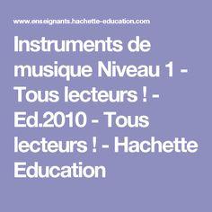 Instruments de musique Niveau 1 - Tous lecteurs ! - Ed.2010 - Tous lecteurs ! - Hachette Education Romans, Instruments, 1st Grades, Exercise, Music, Tools, Musical Instruments, Novels