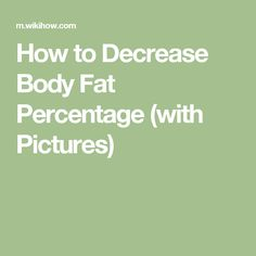 How to Decrease Body Fat Percentage (with Pictures)
