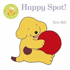 Happy Spot - Eric Hill, Penguin, 8 Pages, Cloth Book. A wonderfully bright and soft cloth book for babies, featuring the world's most lovable puppy - Spot! With lots of touch-and-feels and a crinkly page for extra enjoyment and interactivity, small babies will love holding and playing with this book. Each page features bright colours and simple objects which are eye-catching and enchanting.