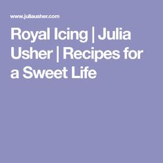 Royal Icing | Julia Usher | Recipes for a Sweet Life