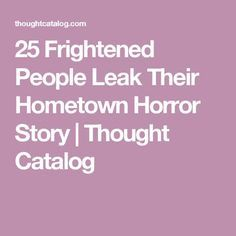 25 Frightened People Leak Their Hometown Horror Story Real Ghost Stories, Creepy Stories, True Stories, Distance Relationship Quotes, Relationship Tips, Short Horror Stories, Paranormal Stories, Real Ghosts, Thought Catalog