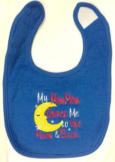 My MomMom loves me to the Moon & Back custom embroidered bib
