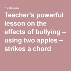 Teacher's powerful lesson on the effects of bullying – using two apples – strikes a chord