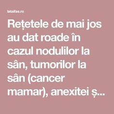 Rețetele de mai jos au dat roade în cazul nodulilor la sân, tumorilor la sân (cancer mamar), anexitei și cancer genital. Cancer, Mai, Health, Cardiology, Health Care, Salud