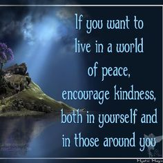Mystic Magic shared Mystic Magic's   If you want to live in a world of peach encourage kindness, both in yourself and in those around you