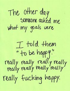 Goals are good :) happiness is best!