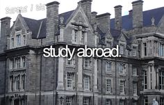 study abroad.. maybe in london? idk..just anywhere other than in north america!