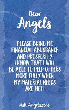 Dear angels - please bring me financial abundance and prosperity. I know that I will be able to help others more fully when my material needs are met!