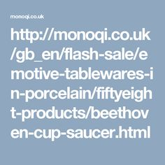 http://monoqi.co.uk/gb_en/flash-sale/emotive-tablewares-in-porcelain/fiftyeight-products/beethoven-cup-saucer.html