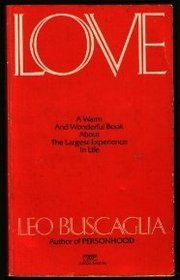 """Leo Buscaglia- """"Love"""" This is the first book I read cover to cover in one sitting, starting at 10PM one evening."""