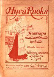 Hyvä ruoka - Keittokirja vaatimattomille kodeille, 1910