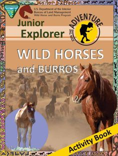 The latest Wild Horses and Burros Junior Explorer Activity Book focuses on how they became living symbols of the American West. Activities include identification and interacting with wild horses and burros.