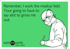 Yep!  But I can gross you out with what happened at work just today!  Remember that!