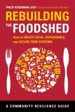 """Rebuilding the Foodshed: How to Create Local, Sustainable, and Secure Food Systems"" by Philip Ackerman-Leist"