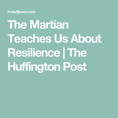 The Martian Teaches Us About Resilience | The Huffington Post