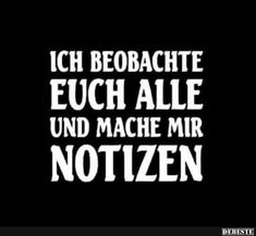 Ich beobachte euch Alle und mache mir Notizen.. | Lustige Bilder, Sprüche, Witze, echt lustig Fb Memes, Funny Note, Theme Words, German Quotes, Word Up, Just Smile, Funny Pins, Shirts With Sayings, Quotations