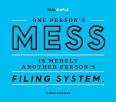 """""""One person's mess is merely another person's filing system."""" Margo Kaufman #quotes #mindset"""