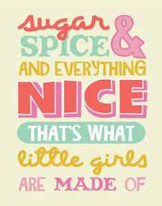 Free Printable Artwork: Sugar and spice and everything nice. That's what little girls are made of.
