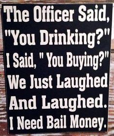 I need bail money funny quotes quote lol funny quote funny quotes humor Funny Signs, Funny Jokes, That's Hilarious, Hilarious Quotes, Funny Drunk, Bail Money, Alcohol Humor, Funny Alcohol, Alcohol Slogans