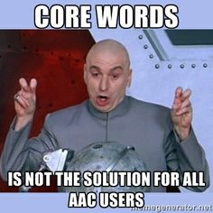 CORE WORDS IS NOT THE SOLUTION FOR ALL AAC USERS Pinned By @dowerassociates
