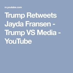 Trump Retweets Jayda Fransen - Trump VS Media - YouTube