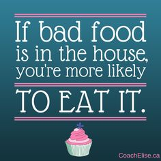 If bad food is in the house, you're more likely to eat it. Free 7-day clean eating challenge at ElisesChallenge.com