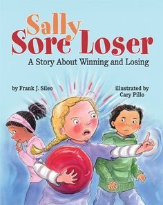 Sally Sore Loser: A Story About Winning and Losing by Frank J. Sileo,http://www.amazon.com/dp/1433811901/ref=cm_sw_r_pi_dp_6GOKsb0GZ7GQN47F