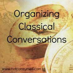 Organizing Classical Conversations. 5 part series that will encourage and inspire!