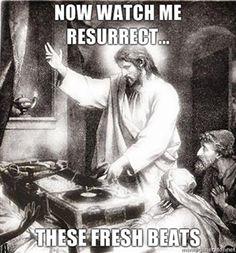 Jesus laying down those fresh beats...