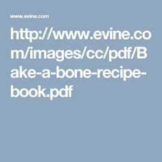 http://www.evine.com/images/cc/pdf/Bake-a-bone-recipe-book.pdf