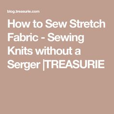 How to Sew Stretch Fabric - Sewing Knits without a Serger |TREASURIE