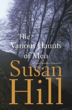 The Various Haunts of Men -- the first in a very readable series -- good mysteries     (Simon Serrailler, book 1)    by    Susan Hill