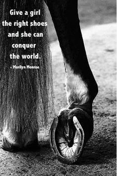 """Give a girl the right shoes and she can conquer the world."" ~ Marilyn Monroe #horse #equestrian"