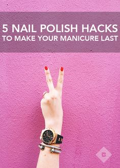 Don't settle for manicures that chip and peel within hours. Try these tips and nail polish hacks for a manicure that lasts for days (and days)!