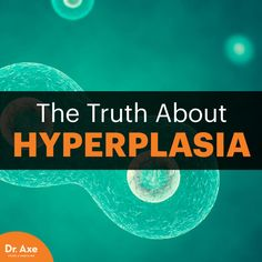 Hyperplasia - Dr. Axe http://www.draxe.com #health #holistic #natural