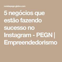5 negócios que estão fazendo sucesso no Instagram - PEGN | Empreendedorismo