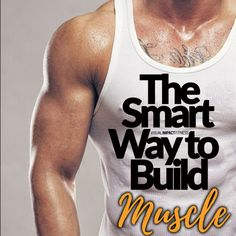 The Smart Way to Build Muscle