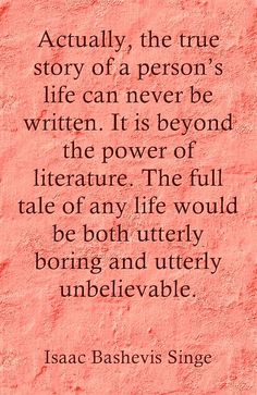 the true story of a person's life can never be written