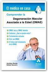 Comprender la degeneración macular asociada a la edad (DMAE) / Anniken Burés, Rafael Navarro. Amat, 2015